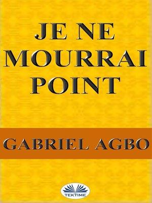 cover image of Je Ne Mourrai Point