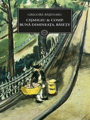 cover image of Cismigiu et Comp. Buna dimineata, baieti!