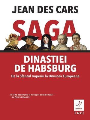 cover image of Saga dinastiei de Habsburg. De la Sfântul Imperiu la Uniunea Europeană
