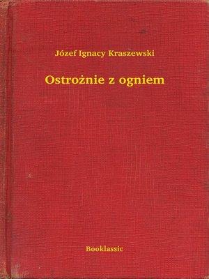 cover image of Ostrożnie z ogniem