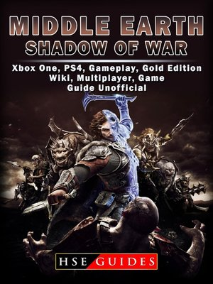 cover image of Middle Earth Shadow of War Xbox One, PS4, Gameplay, Gold Edition, Wiki, Multiplayer, Game Guide Unofficial