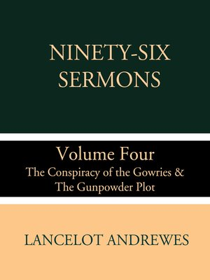 cover image of Ninety-Six Sermons: Volume Four: The Conspiracy of the Gowries & The Gunpowder Plot