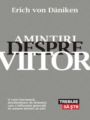 cover image of Amintiri despre viitor. Mistere neelucidate ale trecutului