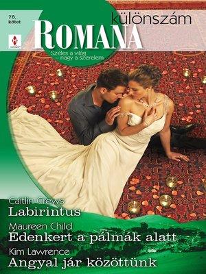 cover image of Romana különszám 78. kötet--Labirintus, Édenkert a pálmák alatt, Angyal jár közöttünk