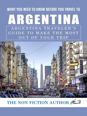 cover image of What You Need to Know Before You Travel to Argentina