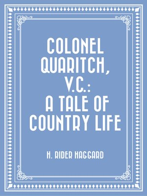 cover image of Colonel Quaritch, V.C.: A Tale of Country Life