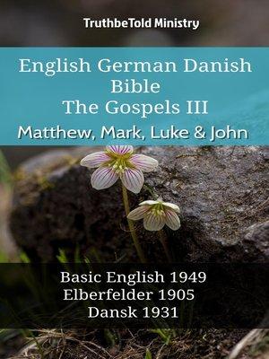 cover image of English German Danish Bible--The Gospels III--Matthew, Mark, Luke & John