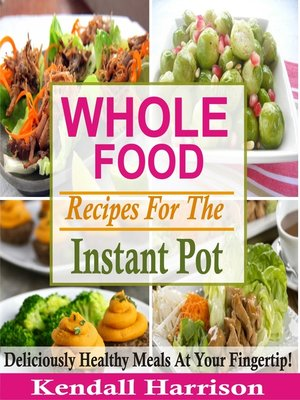 cover image of Whole Food Recipes For the Instant Pot