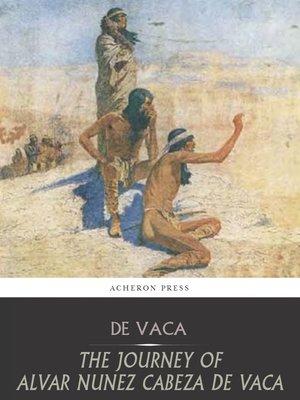 cover image of The Journey of Alvar Nunez Cabeza De Vaca