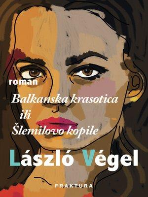 cover image of Balkanska krasotica ili Šlemilovo kopile