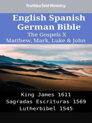 cover image of English Spanish German Bible--The Gospels X--Matthew, Mark, Luke & John