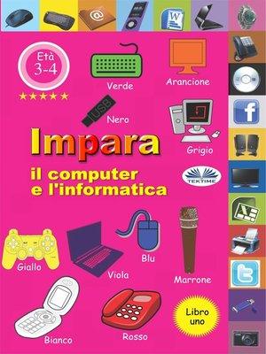 cover image of Impara Il Computer E L'Informatica