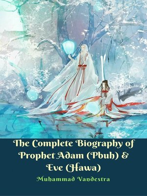 cover image of The Complete Biography of Prophet Adam (Pbuh) & Eve (Hawa)