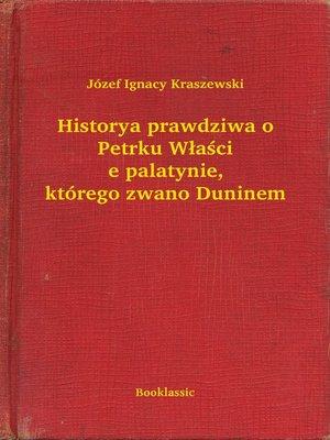 cover image of Historya prawdziwa o Petrku Właście palatynie, którego zwano Duninem