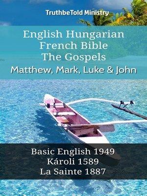 cover image of English Hungarian French Bible--The Gospels--Matthew, Mark, Luke & John