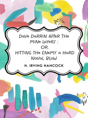cover image of Dave Darrin After The Mine Layers: Or, Hitting the Enemy a Hard Naval Blow