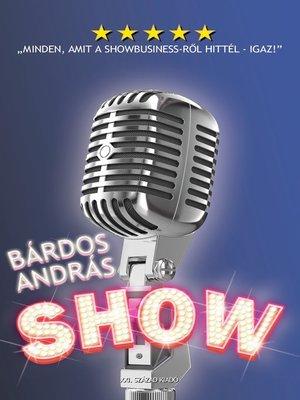 cover image of Show - Minden, amit a showbusiness-ről hittél - igaz!