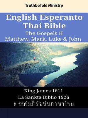 cover image of English Esperanto Thai Bible--The Gospels II--Matthew, Mark, Luke & John
