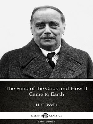 cover image of The Food of the Gods and How It Came to Earth by H. G. Wells (Illustrated)