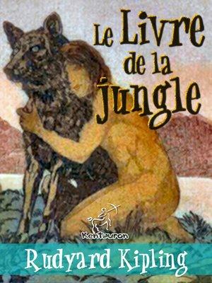 cover image of Le Livre de la jungle (Nouvelle édition illustrée avec 89 dessins originaux de Maurice de Becque et d'autres)