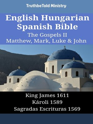 cover image of English Hungarian Spanish Bible--The Gospels II--Matthew, Mark, Luke & John
