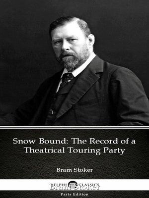 cover image of Snow Bound The Record of a Theatrical Touring Party by Bram Stoker - Delphi Classics