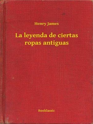 cover image of La leyenda de ciertas ropas antiguas