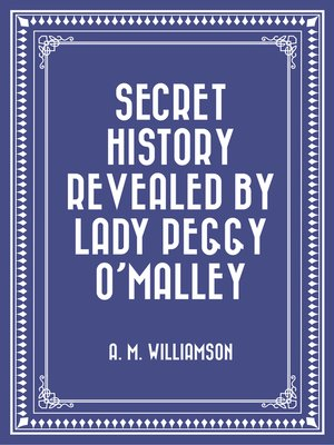 cover image of Secret History Revealed By Lady Peggy O'Malley