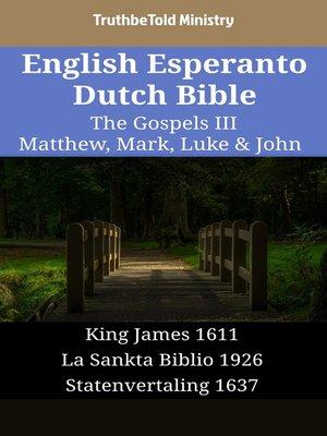 cover image of English Esperanto Dutch Bible - The Gospels III - Matthew, Mark, Luke & John