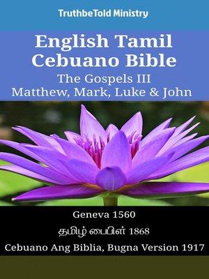 cover image of English Tamil Cebuano Bible - The Gospels III - Matthew, Mark, Luke & John
