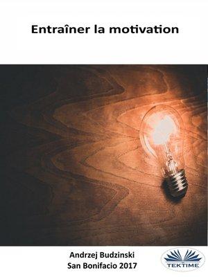 cover image of Entraîner La Motivation