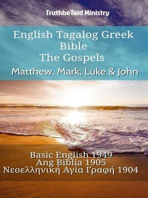 cover image of English Tagalog Greek Bible--The Gospels--Matthew, Mark, Luke & John