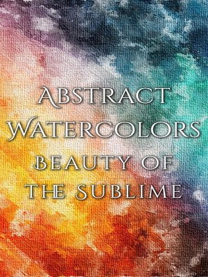cover image of Abstract Watercolors - The Beauty of the Sublime