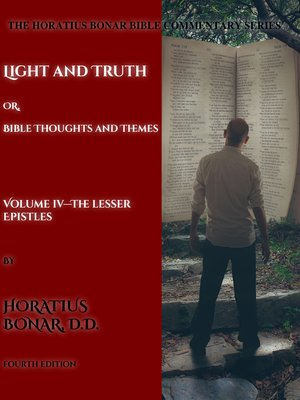 cover image of Light and Truth or Gospel Thoughts and Themes: Volume IV: The Lesser Epistles