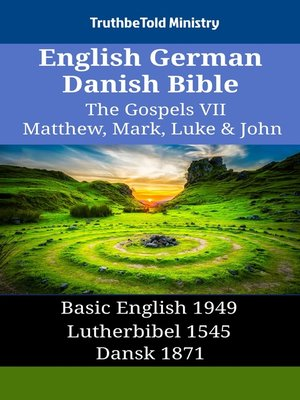 cover image of English German Danish Bible--The Gospels VII--Matthew, Mark, Luke & John