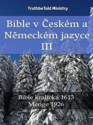 cover image of Bible v Českém a Německém jazyce III
