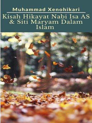 cover image of Kisah Hikayat Nabi Isa AS & Siti Maryam Dalam Islam