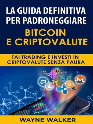 cover image of La Guida Definitiva Per Padroneggiare Bitcoin E Criptovalute