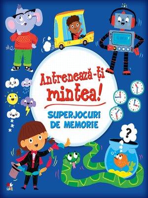 cover image of Antreneaza-ti Mintea! Superjocuri De Memorie