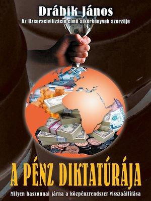cover image of A pénz diktatúrája