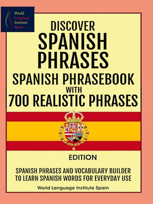 cover image of Discover Spanish Phrases  Spanish Phrasebook with 700 Realistic Phrases Spanish Phrases and Vocabulary Builder to Learn Spanish Words for Everyday Use