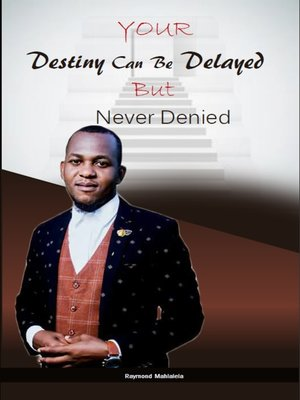 cover image of Your Destiny Can Be Delayed But Never Denied