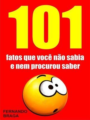 cover image of 101 Fatos que você não sabia e nem procurou saber