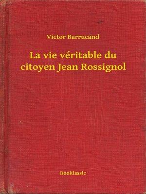 cover image of La vie véritable du citoyen Jean Rossignol