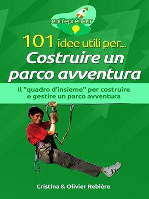 cover image of 101 idee utili per... Costruire un parco avventura