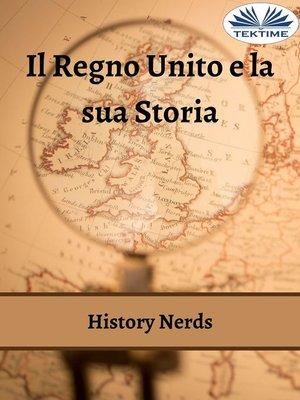 cover image of Il Regno Unito E La Sua Storia