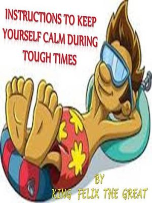 cover image of Instructions to Keep Yourself Calm During Tough Times