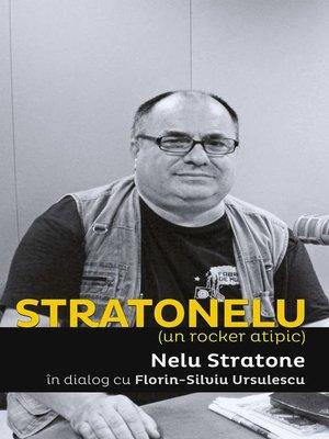 cover image of Stratonelu (un rocker atipic). Nelu Stratone in dialog cu Florin-Silviu Ursulescu