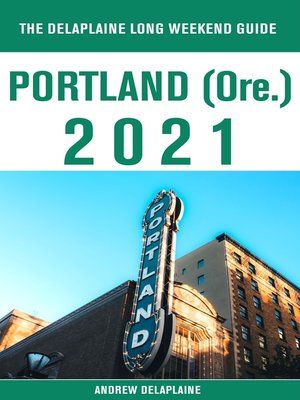 cover image of Portland (Ore.)--The Delaplaine 2021 Long Weekend Guide