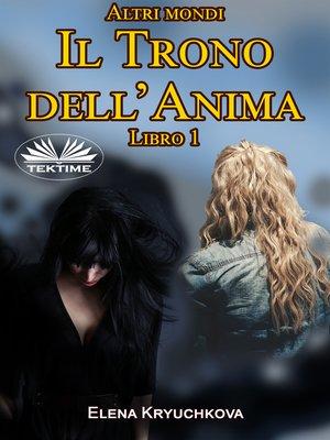 cover image of Altri Mondi. Il Trono Dell'Anima. Libro 1